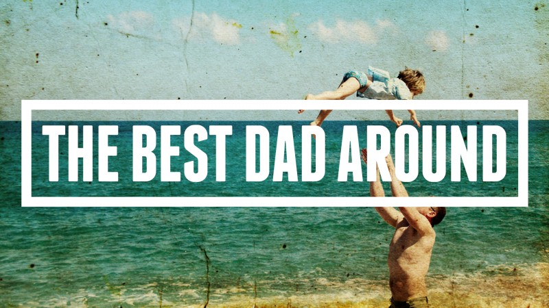 THE BEST DAD AROUND......CONTAGIOUS DADS
