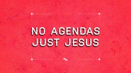"""No Agendas Just Jesus"" Little Things For A Big God"